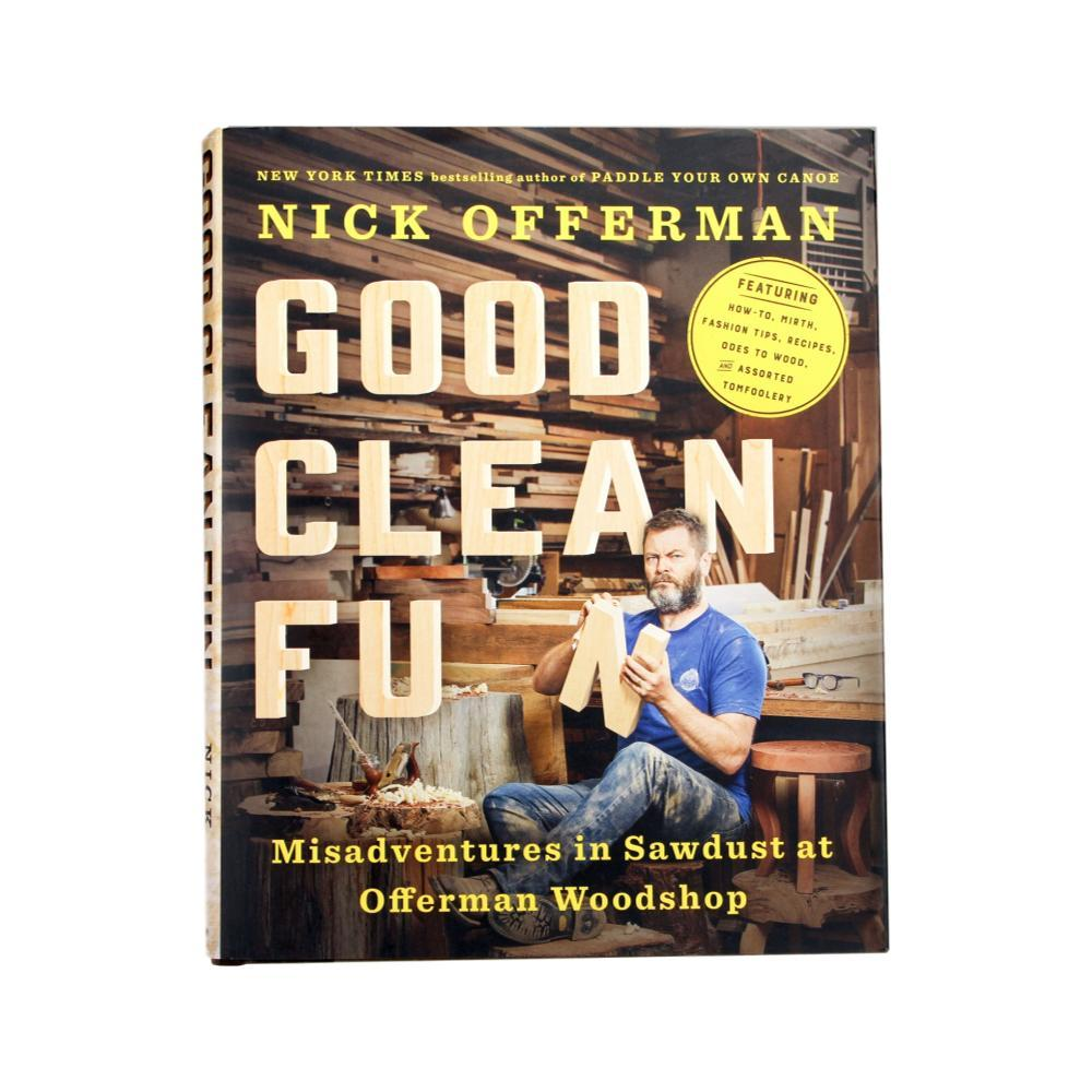 Good Clean Fun: Misadventures in Sawdust at Offerman Woodshop By Nick Offerman OFFERMAN