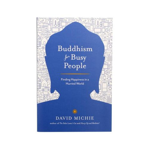 Buddhism for Busy People: Finding Happiness in a Hurried World by David Michie