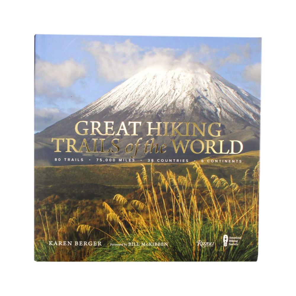 Great Hiking Trails Of The World : 80 Trails, 75, 000 Miles, 38 Countries, 6 Continents By Karen Berger
