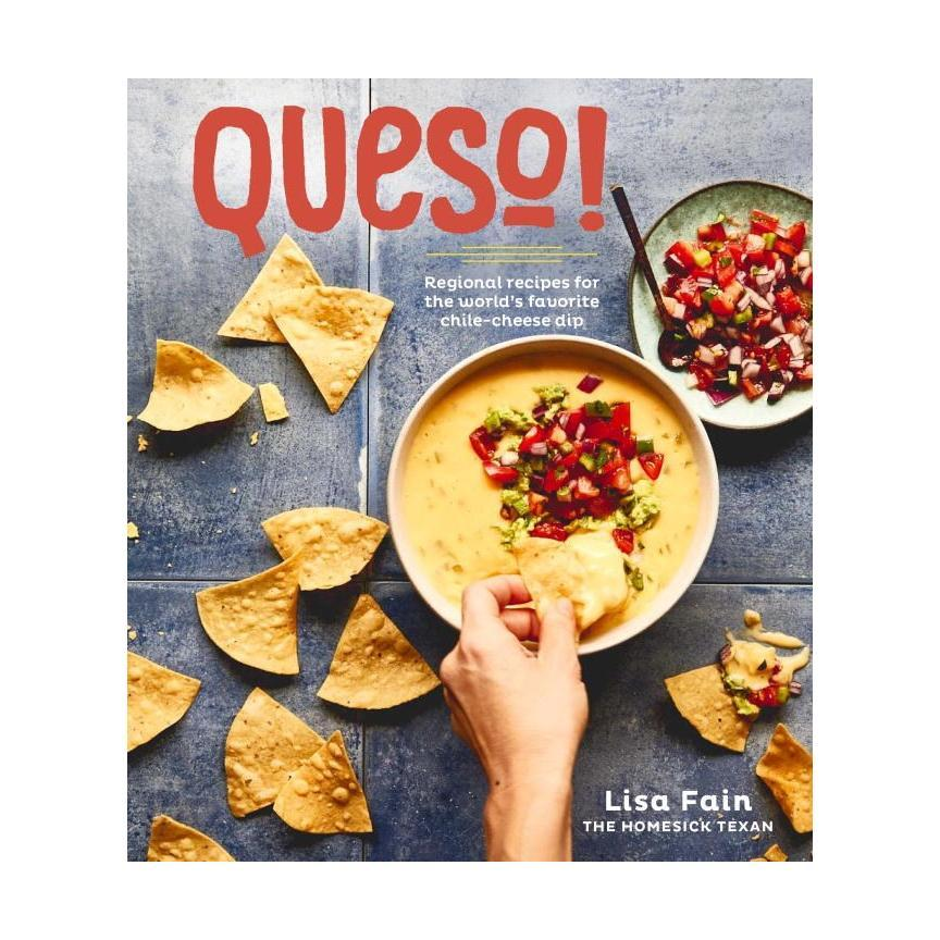 Queso!: Regional Recipes For The World's Favorite Chile- Cheese Dip By Lisa Fain