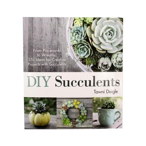 DIY Succulents: From Placecards to Wreaths, 35+ Ideas for Creative Projects with Succulents by Tawni Daigle