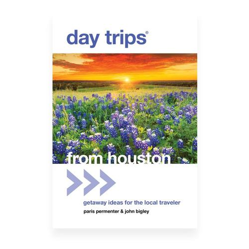 Day Trips From Houston, by Paris Permenter and John Bigley