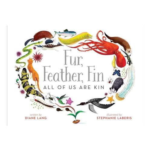 Fur, Feather, Fin—All of Us Are Kin by Diane Lang