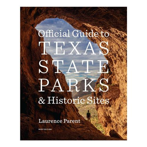 Official Guide to Texas State Parks and Historic Sites: New Edition by Laurence Parent