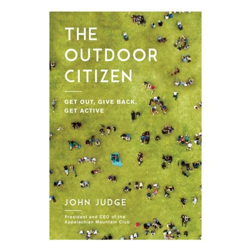 The Outdoor Citizen: Get Out, Give Back, Get Active by John Judge
