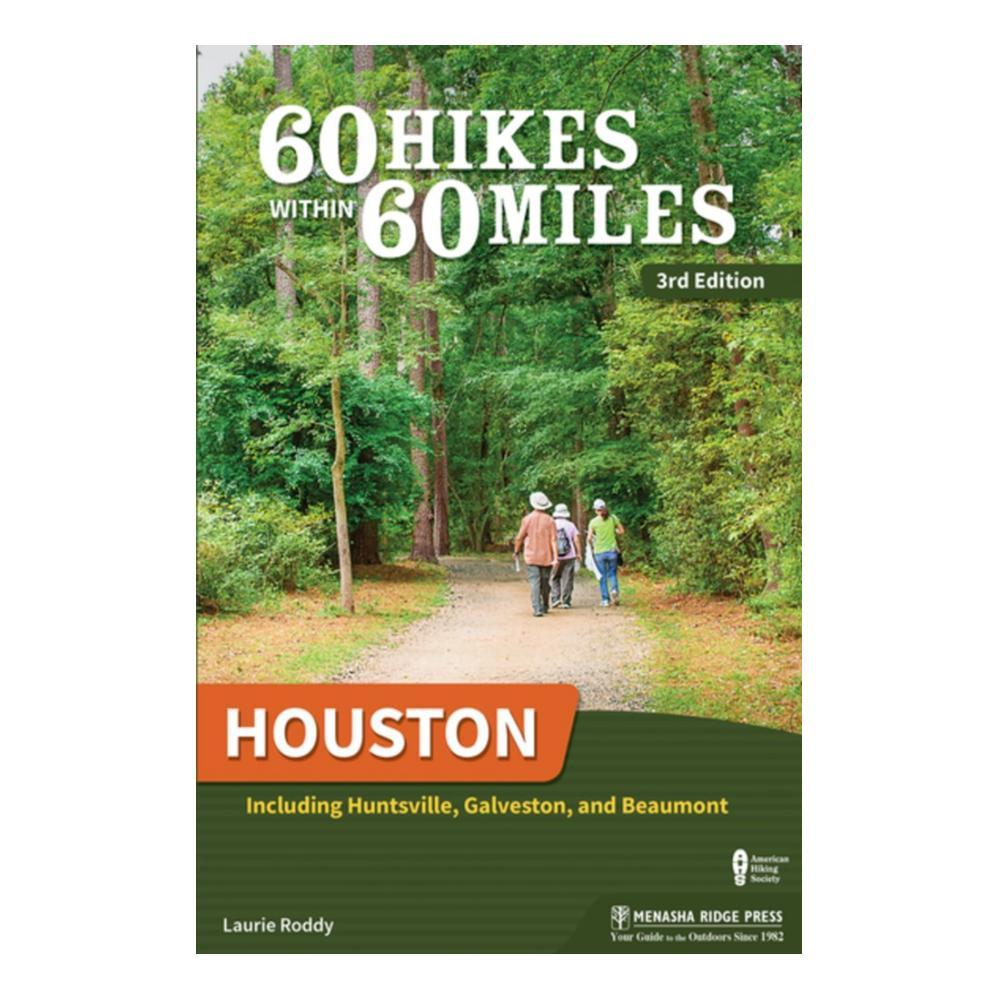 60 Hikes Within 60 Miles : Houston 3e By Laurie Roddy