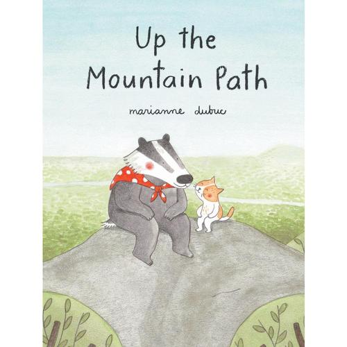 Up the Mountain Path by Marianne Dubuc .