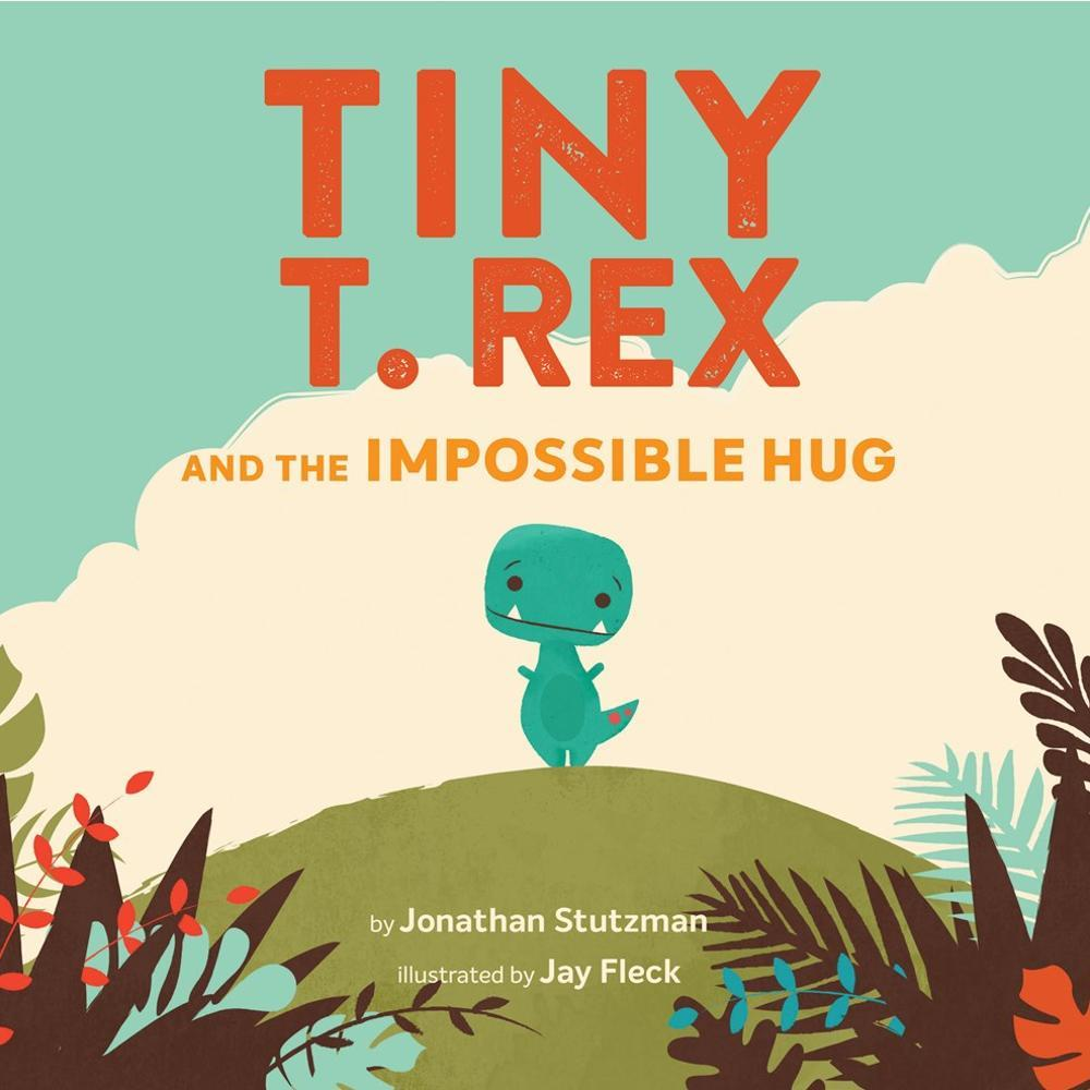 Tiny T.Rex And The Impossible Hug By Jonathon Stutzman