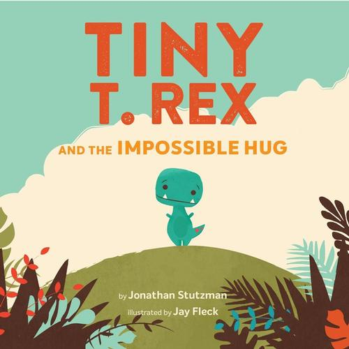 Tiny T. Rex and the Impossible Hug by Jonathon Stutzman