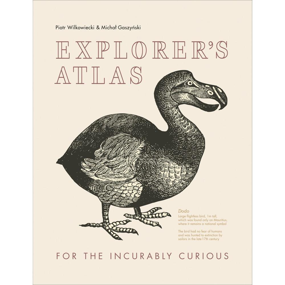 Explorer's Atlas : For The Incurably Curious By Piotr Wilkowiecki And Michal Gaszynski