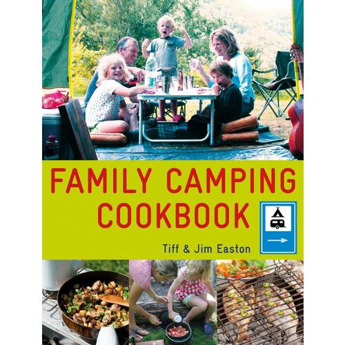 The Family Camping Cookbook by Tiff and Jim Easton