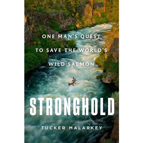 Stronghold: One Man's Quest to Save the World's Wild Salmon by Tucker Malarkey