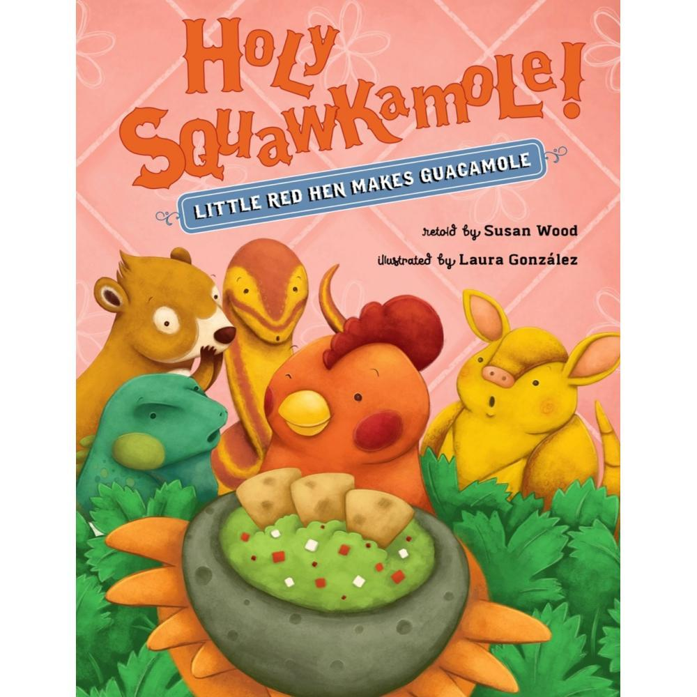 Holy Squawkamole! Little Red Hen Makes Guacamole By Susan Wood