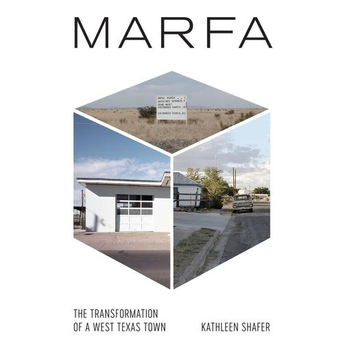 Marfa: The Transformation of a West Texas Town by Kathleen Shafer