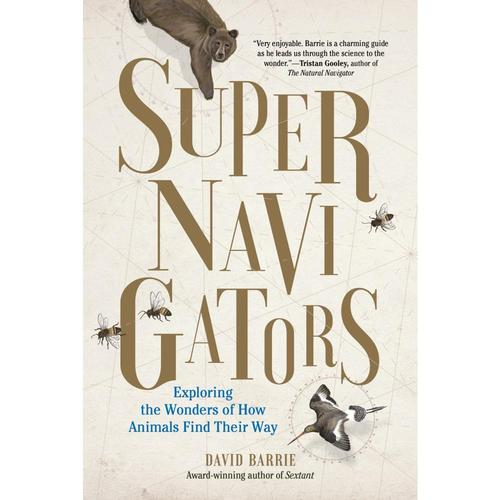 Supernavigators: Exploring the Wonders of How Animals Find Their Way by David Barrie