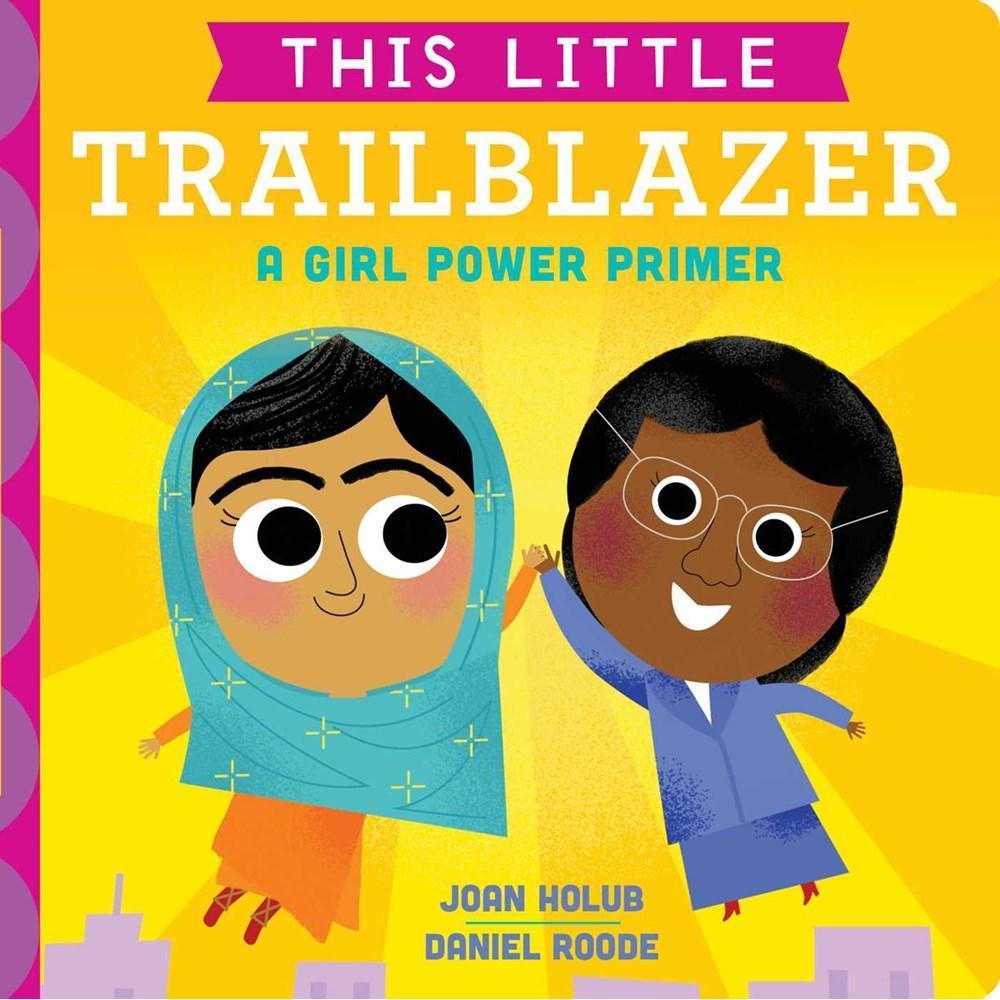 This Little Trailblazer : A Girl Power Primer By Joan Holub