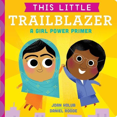 This Little Trailblazer: A Girl Power Primer by Joan Holub