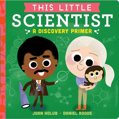 This Little Scientist: A Discovery Primer by Joan Holub