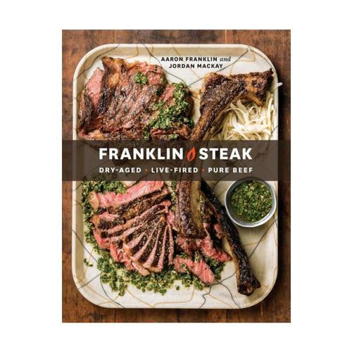 Franklin Steak Cookbook by Aaron Franklin and Jordan Mackay