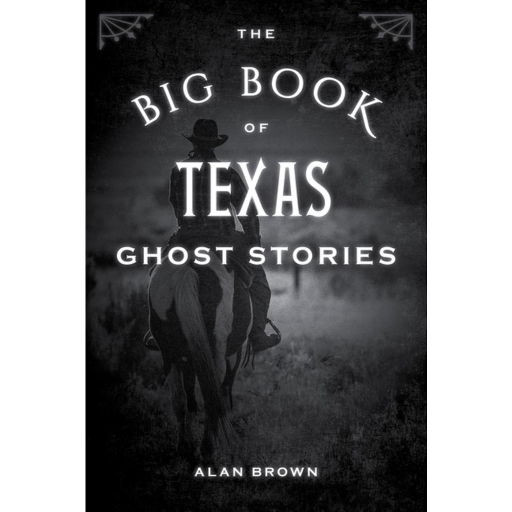 The Big Book Of Texas Ghost Stories By Alan Brown
