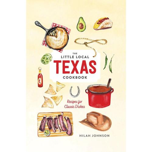 The Little Local Texas Cookbook by Hilah Johnson