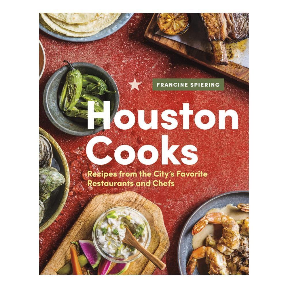 Houston Cooks : Recipes From The City's Favorite Restaurants And Chefs By Francine Spiering
