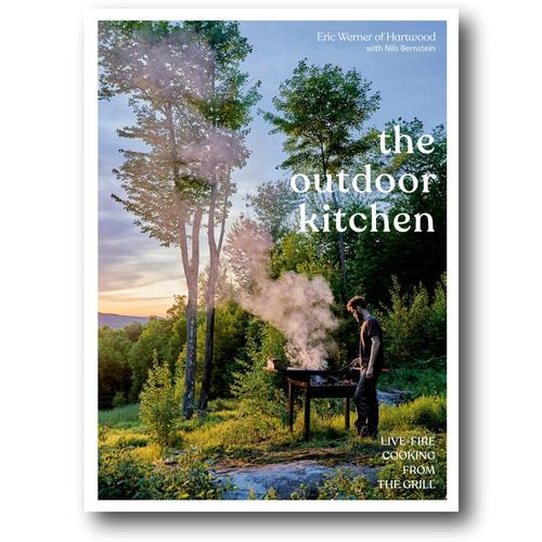 The Outdoor Kitchen: Live-Fire Cooking from the Grill by Eric Werner and Nils Bernstein