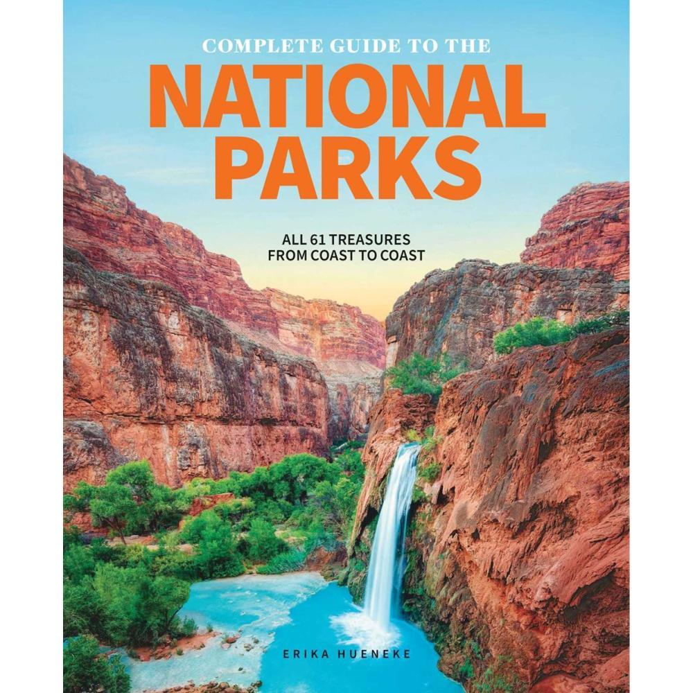 The Complete Guide To The National Parks By Erika Hueneke