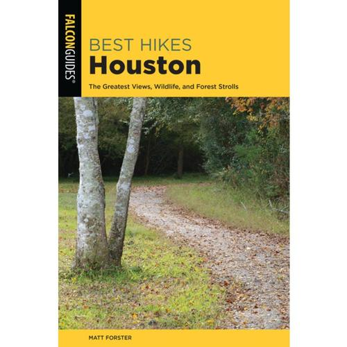 Best Hikes Houston by Keith Stetler and Matt Forster
