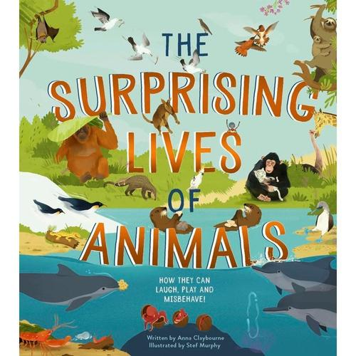 The Surprising Lives of Animals by Anna Claybourne