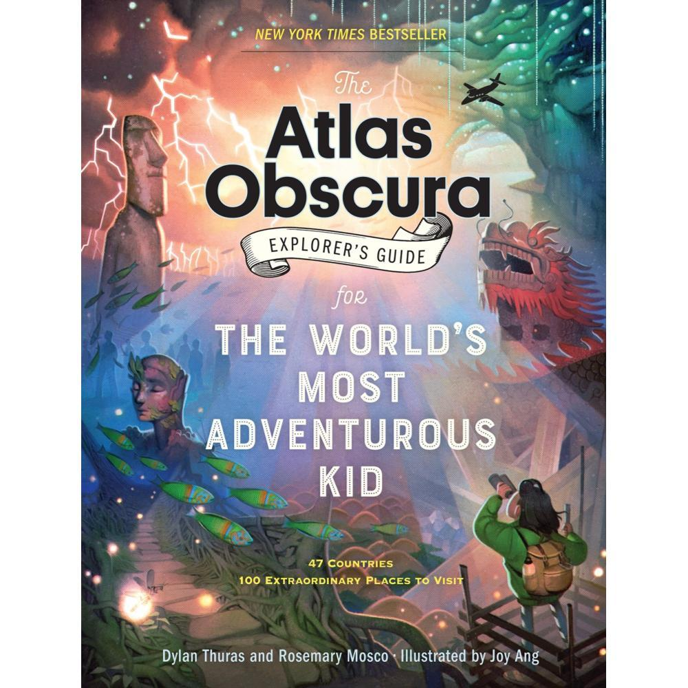 The Atlas Obscura Explorer's Guide For The World's Most Adventurous Kid By Dylan Thuras And Rosemary Mosco