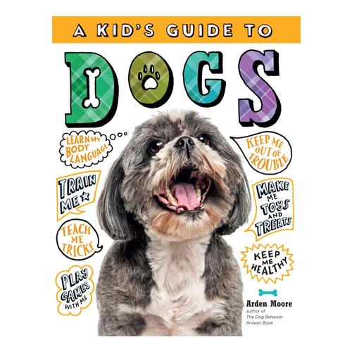 A Kid's Guide to Dogs by Arden Moore .