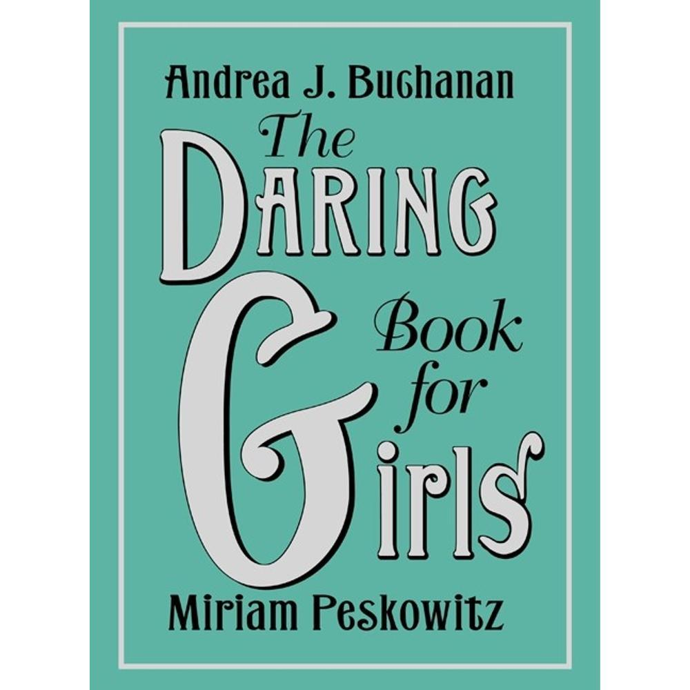 The Daring Book For Girls By Andrea J.Buchanan And Miriam Peskowitz