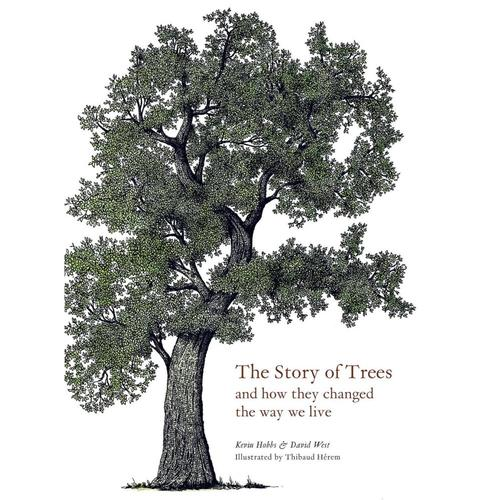 The Story of Trees: And How They Changed the World by Kevin Hobbs and David West .