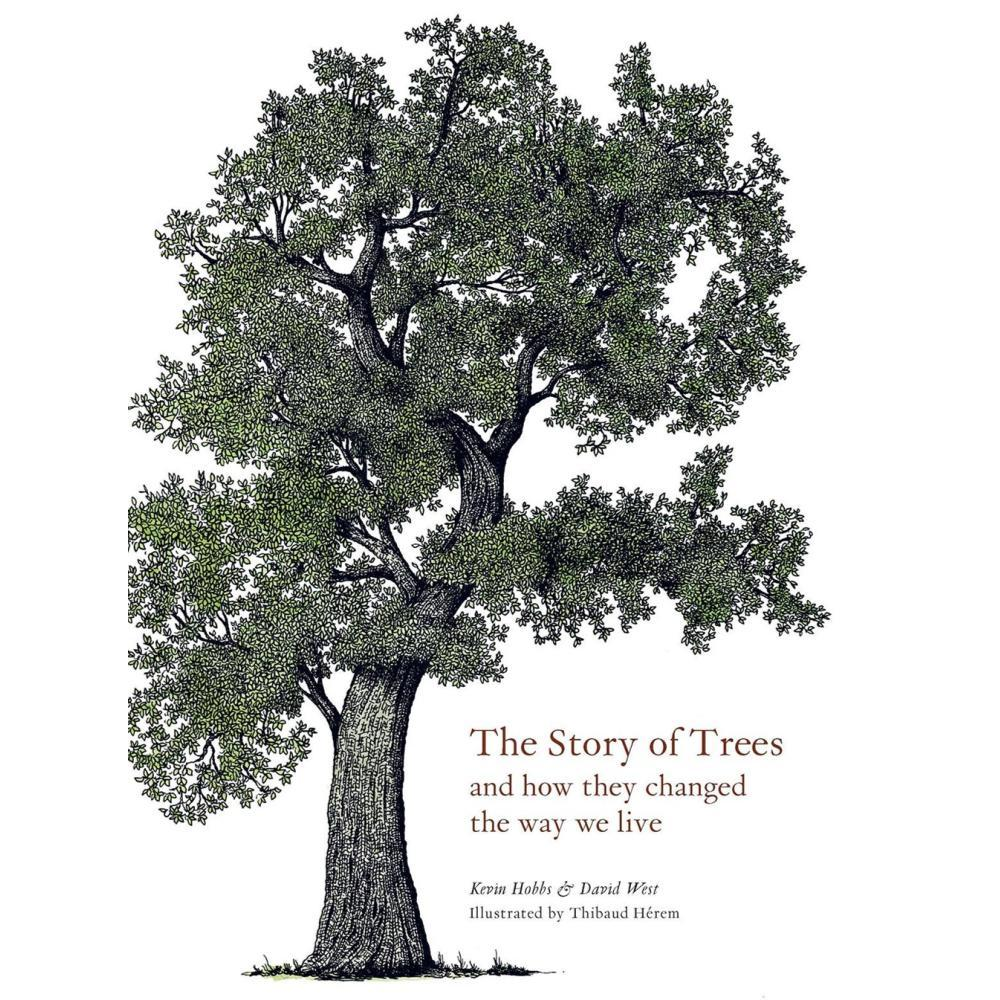 The Story Of Trees : And How They Changed The World By Kevin Hobbs And David West