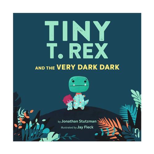 Tiny T. Rex and the Very Dark Dark by Jonathan Stutzman .
