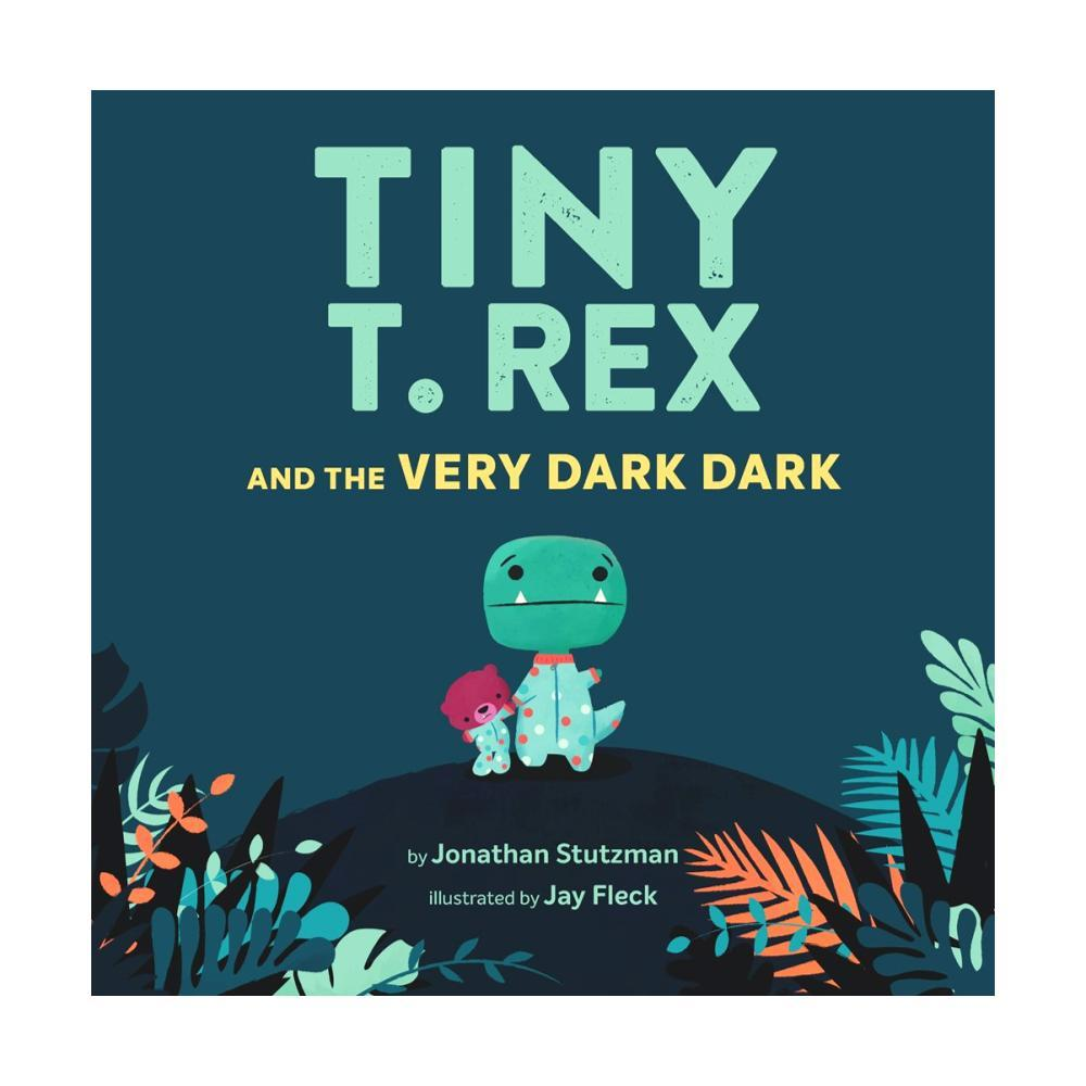 Tiny T.Rex And The Very Dark Dark By Jonathan Stutzman