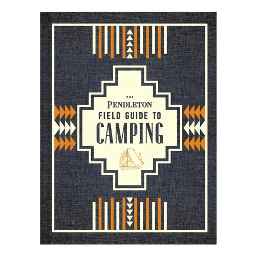 The Pendleton Field Guide to Camping by Pendleton Woolen Mills