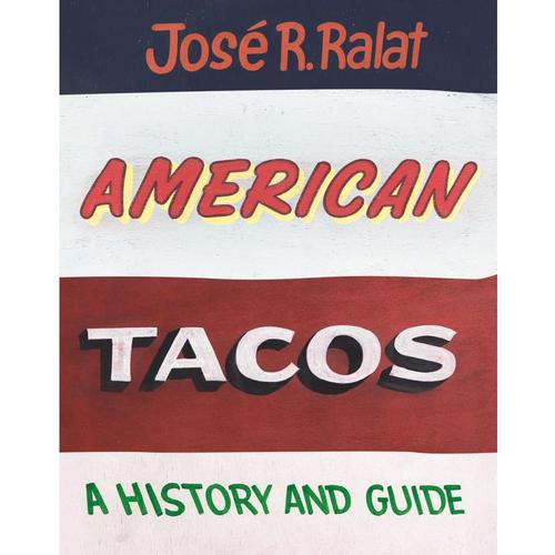 American Tacos: A History and Guide by Jose R. Ralat