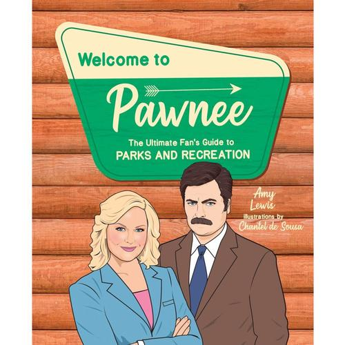 Welcome to Pawnee: The Ultimate Fan's Guide to Parks and Recreation by Amy Lewis