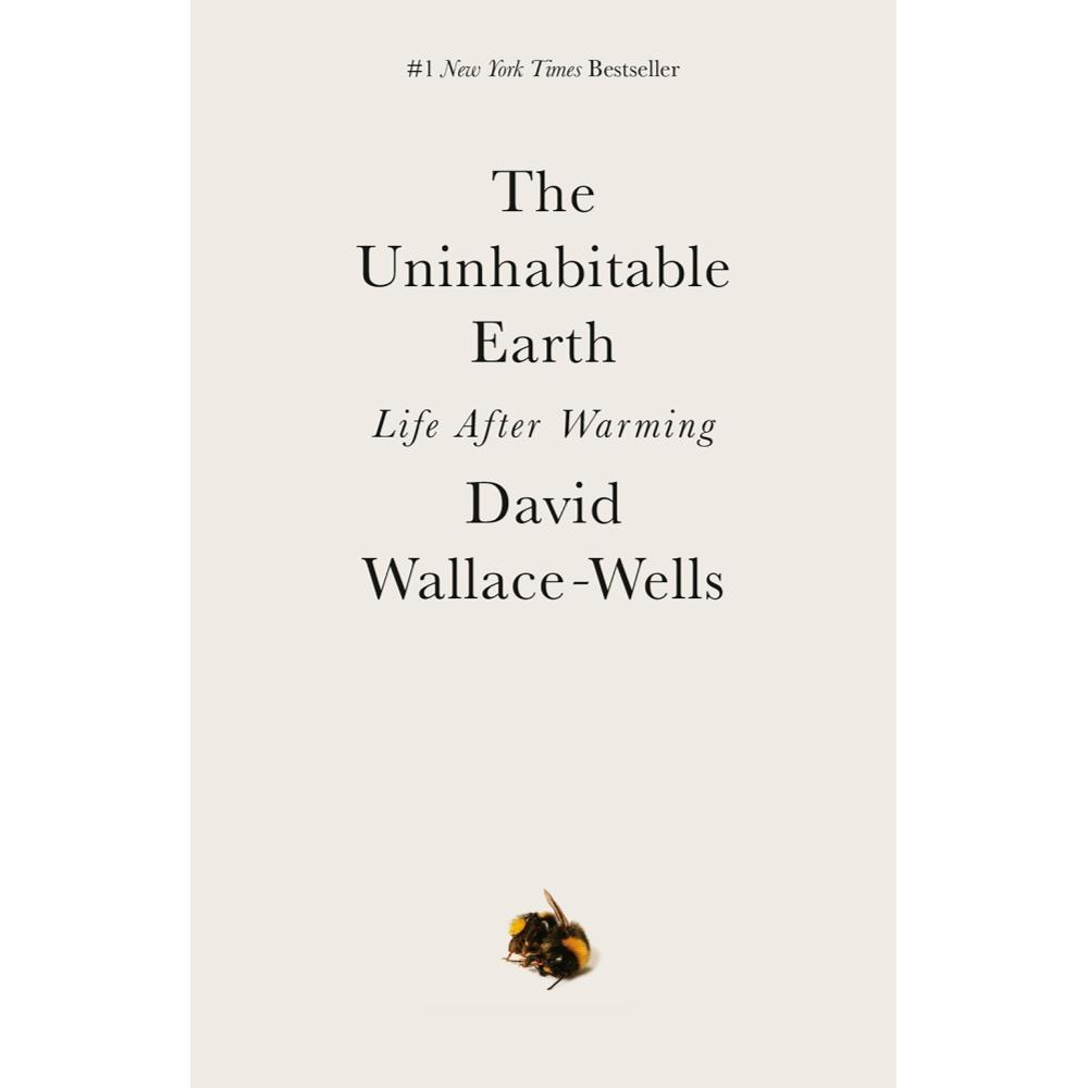 The Uninhabitable Earth By David Wallace- Wells