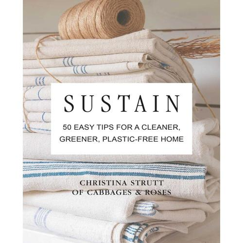 Sustain: 50 Easy Tips for a Cleaner, Greener, Plastic-free Home by Christina Strutt