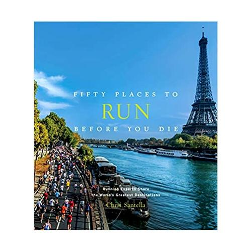Fifty Places to Run Before your Die by Chris Santella