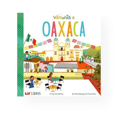 VAMONOS: Oaxaca by Patty Rodriguez and Ariana Stein .