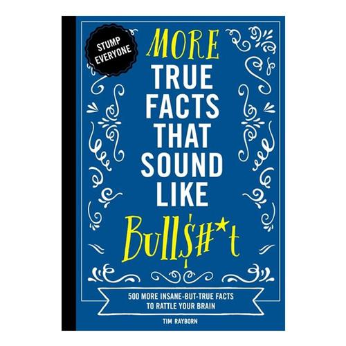 More True Facts That Sound Like Bull$#*t by Tim Rayborn .