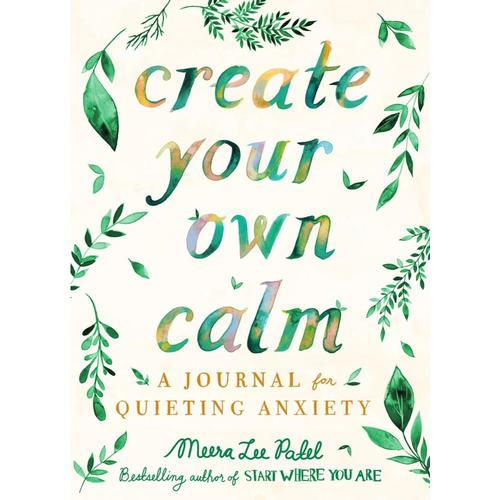 Create Your Own Calm by Meera Lee Patel .