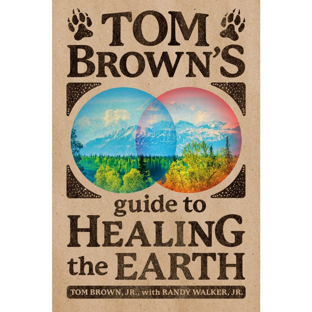 Tom Brown's Guide To Healing The Earth By Tom Brown, Jr.And Randy Walker, Jr.