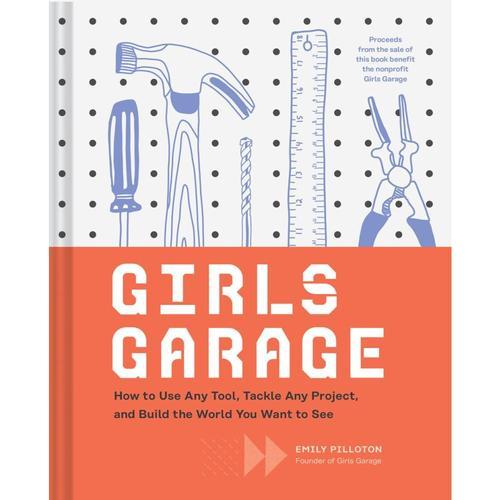 Girls Garage by Emily Pilloton .