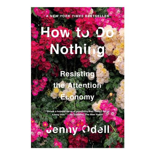 How to Do Nothing: Resisting the Attention Economy by Jenny Odell .