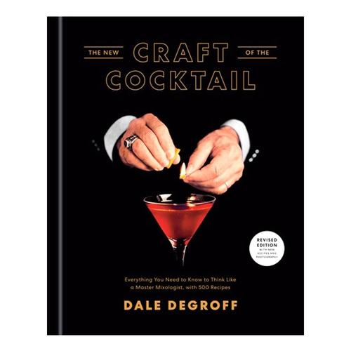 The New Craft of the Cocktail by Dale DeGroff .